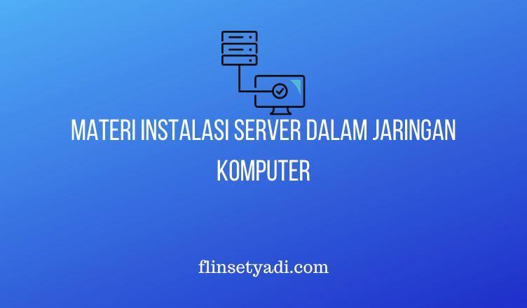 Materi Instalasi Server dalam Jaringan Komputer