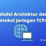Model Arsitektur dan Protokol Jaringan TCP/IP