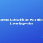 Algoritma Estimasi dalam Data Mining: Linear Regression