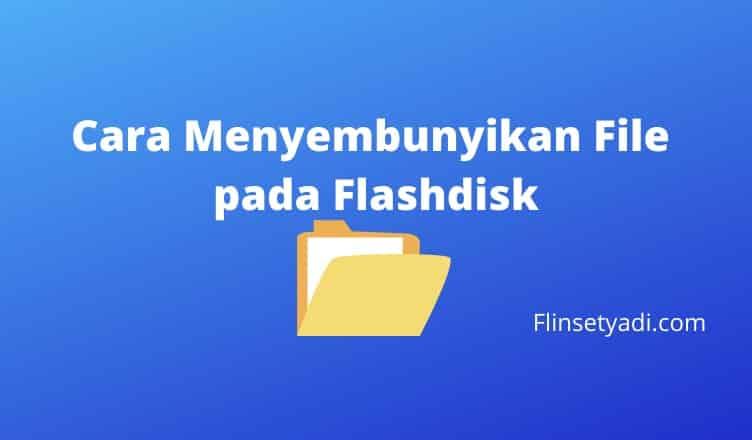 Cara Menyembunyikan File pada Flashdisk