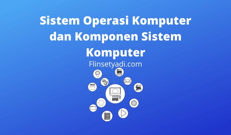 Sistem Operasi Komputer dan Komponen Sistem Komputer