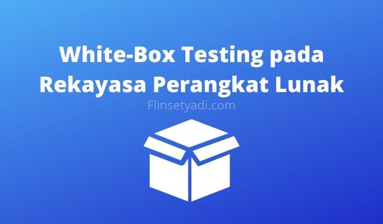 White-Box Testing pada Rekayasa Perangkat Lunak