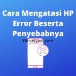 Cara Mengatasi HP Error Beserta Penyebabnya