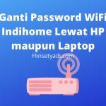 Ganti Password WiFi Indihome Lewat HP maupun Laptop