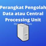 Perangkat Pengolah Data atau Central Processing Unit
