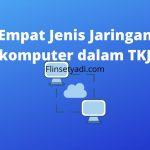Empat Jenis Jaringan komputer dalam TKJ