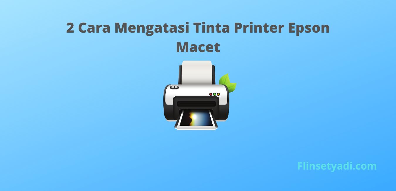 2 Cara Mengatasi Tinta Printer Epson Macet Flin Setyadi