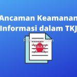 Ancaman Keamanan Informasi dalam TKJ