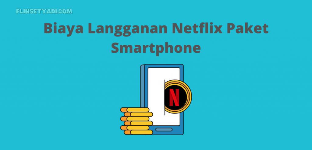 Biaya Langganan Netflix Paket Smartphone