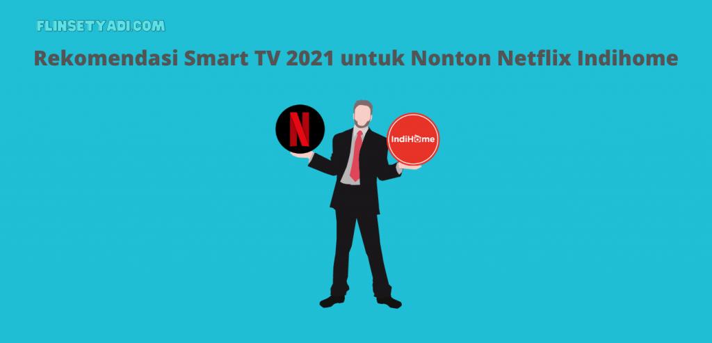 Rekomendasi Smart TV 2021 untuk Nonton Netflix Indihome