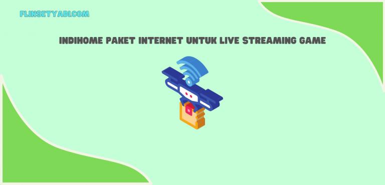 Indihome Paket Internet untuk Live Streaming Game