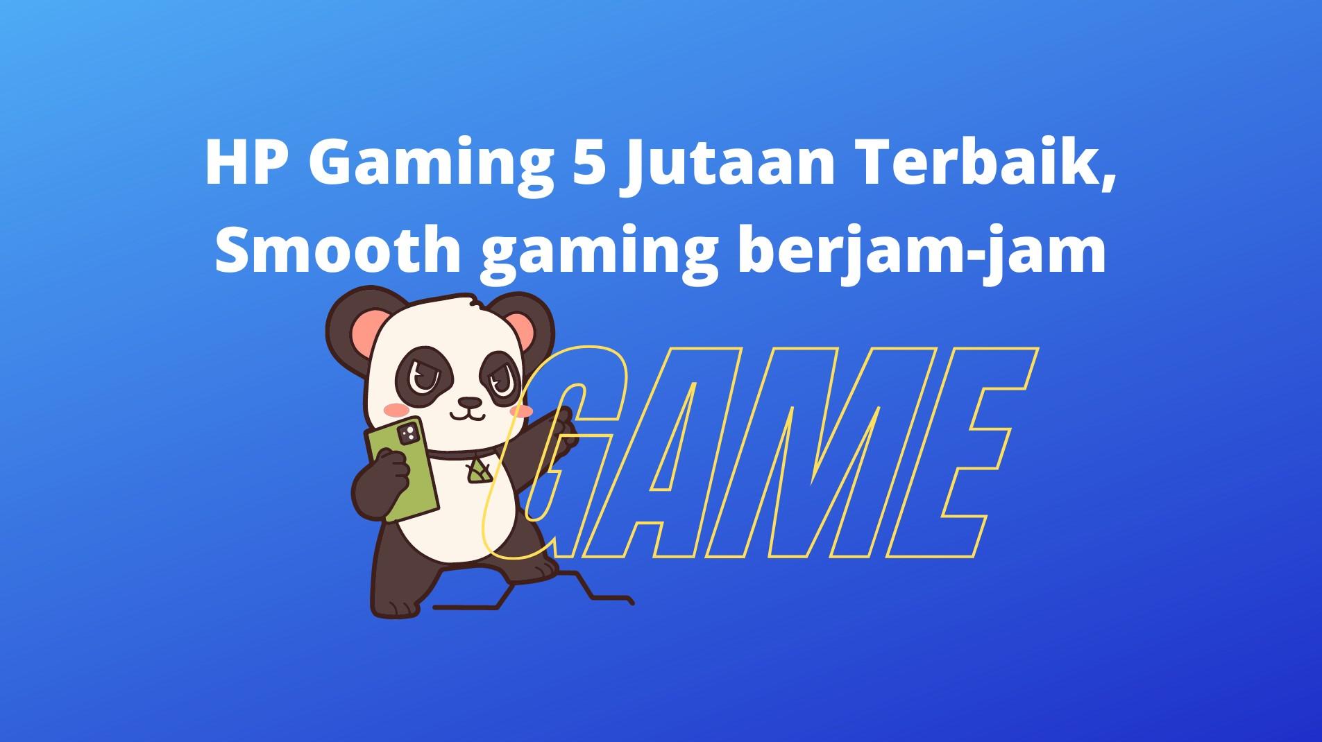 HP Gaming 5 Jutaan Terbaik, Smooth gaming berjam-jam