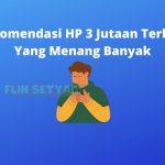 Rekomendasi HP 3 Jutaan Terbaik Yang Menang Banyak