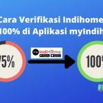 Cara Verifikasi Indihome jadi 100% di Aplikasi myIndihome