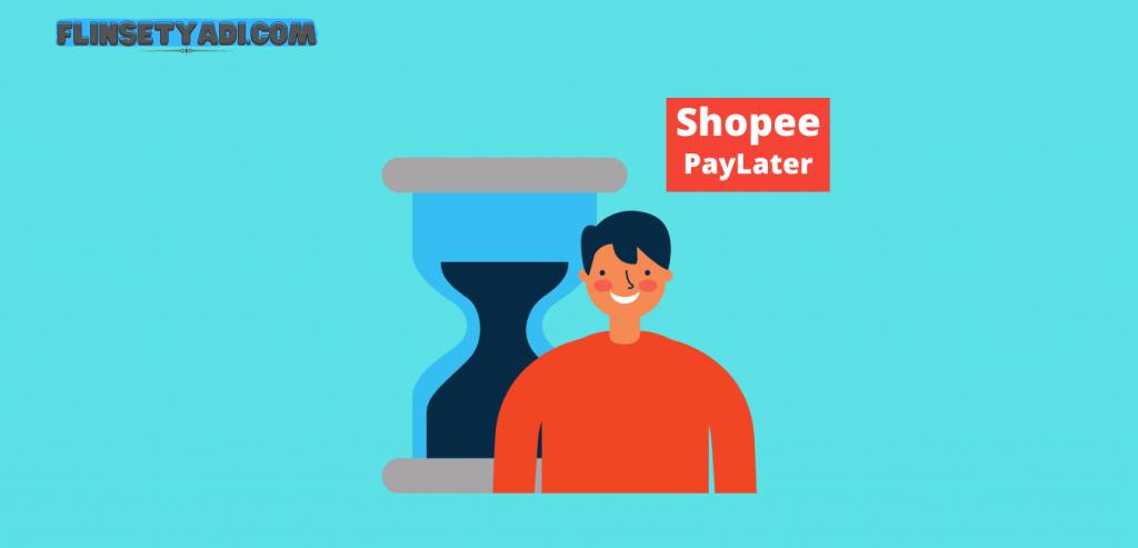 Shopee Paylater Fasilitas Kredit Cicilan Dari Shopee Flin Setyadi
