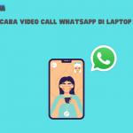 Begini Cara Video Call WhatsApp di Laptop dan HP