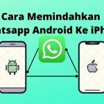 Cara Memindahkan Whatsapp Android Ke iPhone