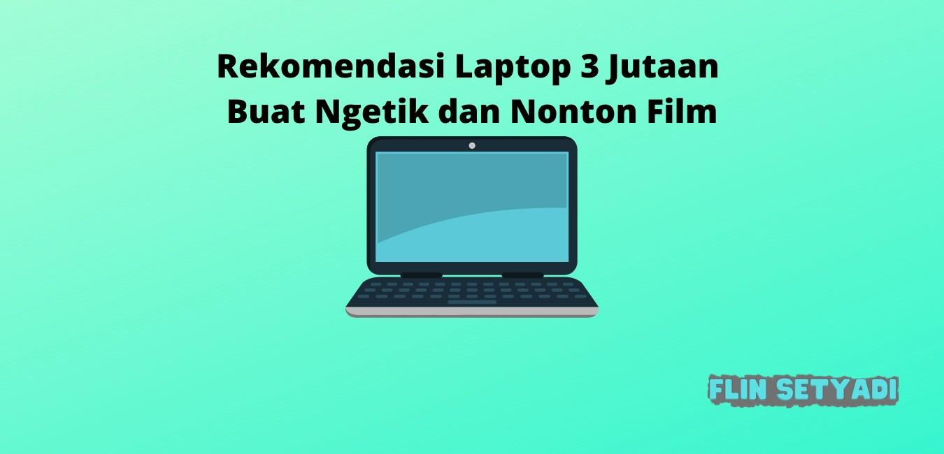 Rekomendasi Laptop 3 Jutaan Buat Ngetik dan Nonton Film