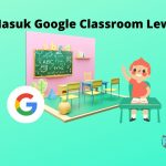 Cara Masuk Google Classroom Lewat HP maupun Laptop
