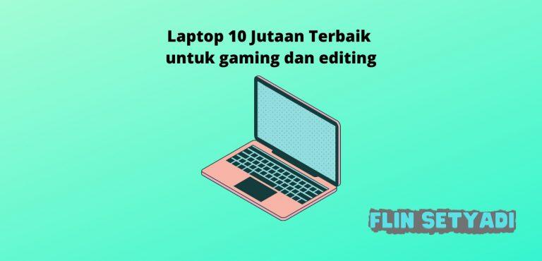 Laptop 10 Jutaan Terbaik untuk gaming dan editing