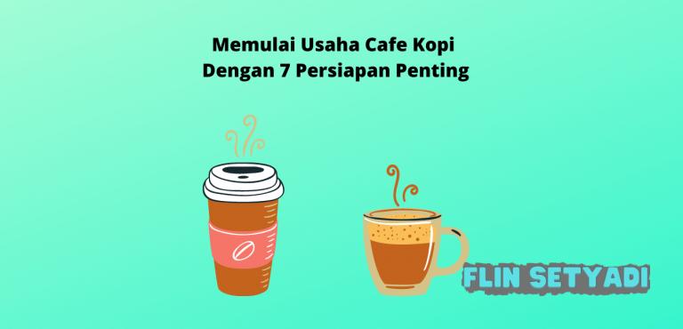 Memulai Usaha Cafe Kopi Dengan 7 Persiapan Penting