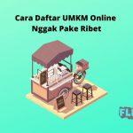 Cara Daftar UMKM Online Nggak Pake Ribet