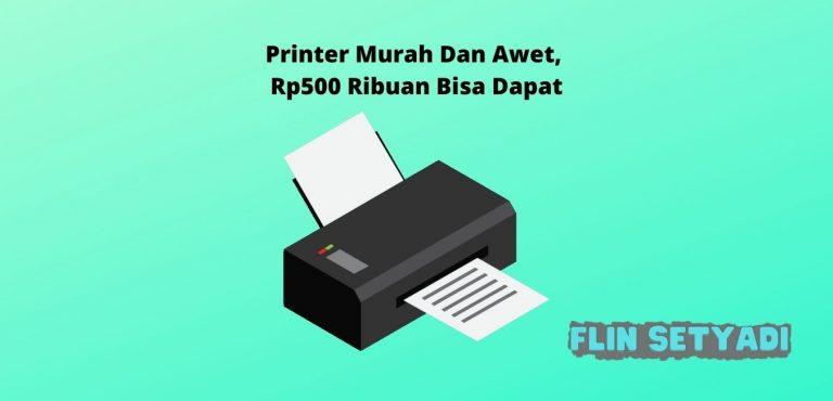 Printer Murah Dan Awet, Rp500 Ribuan Bisa Dapat