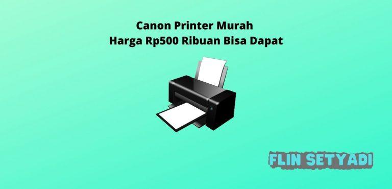 Canon Printer Murah Harga Rp500 Ribuan Bisa Dapat
