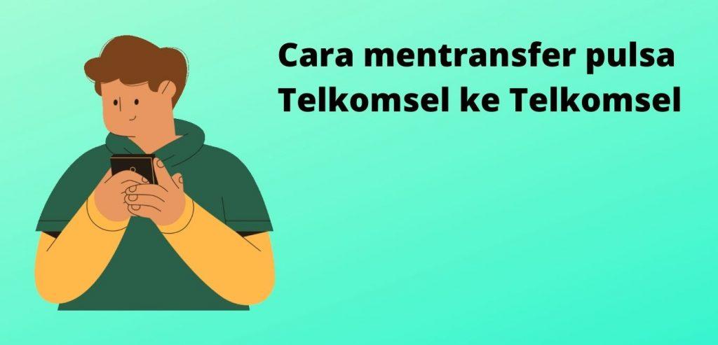 Cara mentransfer pulsa Telkomsel ke Telkomsel