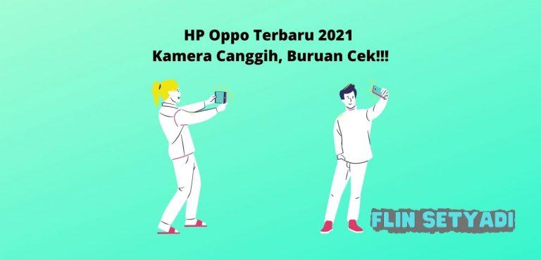 HP Oppo Terbaru 2021 Kamera Canggih, Buruan Cek