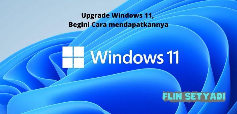 Upgrade Windows 11, Begini Cara mendapatkannya
